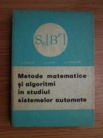 Anticariat: V. I. Cernetki, G. A. Diduk, A. A. Potapenko - Metode matematice si algoritmi in studiul sistemelor automate
