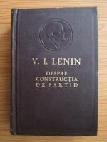Anticariat: V. I. Lenin - Despre constructia de partid