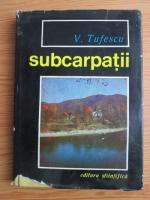Anticariat: Victor Tufescu - Subcarpatii si depresiunile marginale ale Transilvaniei
