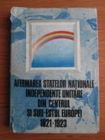 Viorica Moisuc, Ion Calafeteanu - Afirmarea statelor nationale independente unitare din centrul si sud-estul Europei 1821-1923
