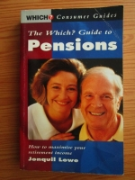 Anticariat: Jonquil Lowe - The Which guide to pensions. How to maximise your retirement income