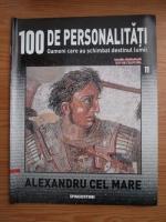Anticariat: Alexandru cel Mare (100 de personalitati, Oameni care au schimbat destinul lumii, nr. 11)