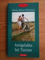 Anticariat: Alfredo Bryce Echenique - Amigdalita lui Tarzan