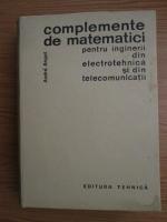 Anticariat: Andre Angot - Complemente de matematici pentru inginerii din electrotehnica si din telecomunicatii