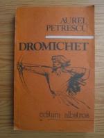Anticariat: Aurel Petrescu - Dromichet. Semnul nemuririi