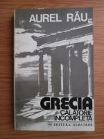 Anticariat: Aurel Rau - Grecia. Calatorie incompleta