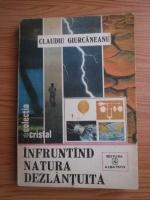 Anticariat: Claudiu Giurcaneanu - Infruntand natura dezlantuita