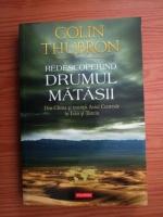Colin Thubron - Redescoperind drumul matasii. Din China si muntii Asiei Centrale in Iran si Turcia