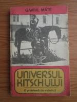 Gavril Mate - Universul kitschului. O problema de estetica