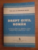 Gheorghe Beleiu - Drept civil roman. Introducere in dreptul civil. Subiectele dreptului civil