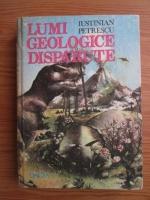 Iustinian Petrescu - Lumi geologice disparute