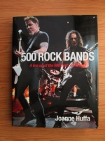 Joanne Huffa - 500 Rock Bands. A line up of the 500 best rock bands