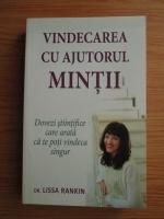 Anticariat: Lissa Rankin - Vindecarea cu ajutorul mintii. Dovezi stiintifice care arata ca te poti vindeca singur