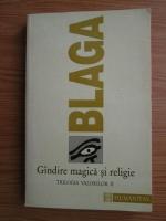 Lucian Blaga - Trilogia valorilor, volumul 2. Gandire magica si religie