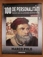 Marco Polo (100 de personalitati. Oameni care au schimbat destinul lumii, nr. 17)