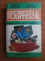Anticariat: Maurice Messegue, Michel Bontemps - Secretele plantelor. Vindecari miraculoase