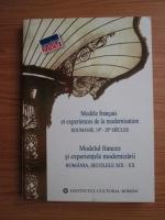 Modele francais et experiences de la modernisation Roumanie, 19-20 Siecles. Modelul francez si experientele modernizarii Romania, Secolele XIX-XX