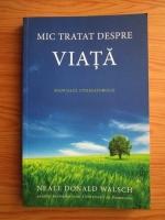 Neale Donald Walsch - Mic tratat despre viata. Manualul utilizatorului
