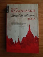 Nikos Kazantzakis - Jurnal de calatorie. Rusia