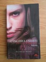Richelle Mead - Academia vampirilor. Volumul 3: Atingerea umbrei (volumul 3, partea intai)