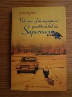 Anticariat: Serban Anghene - Viata unui sef de departament povestita de fiul sau Supermen