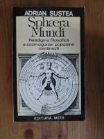 Anticariat: Adrian Sustea - Sphaera Mundi. Paradigma filosofica a cosmogoniei poporane romanesti