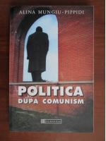 Anticariat: Alina Mungiu-Pippidi - Politica dupa comunism