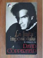 Anticariat: David Copperfield - La limita imposibilului