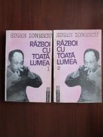 Eugen Ionescu - Razboi cu toata lumea (2 volume)