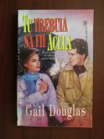 Anticariat: Gail Douglas - Tu trebuia sa fii acela