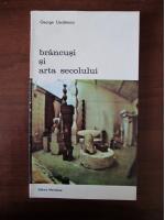 George Uscatescu - Brancusi si arta secolului