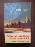 Anticariat: Igor Ivanov - Politica externa a Rusiei in epoca globalizarii