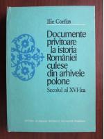 Ilie Corfus - Documente privitoare la istoria Romaniei culese din arhivele polone. Secolul al XVI-lea