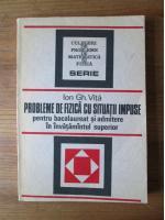 Anticariat: Ion Gh. Vita - Probleme de fizica cu situatii impuse