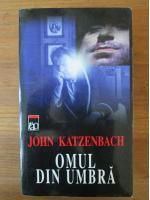 John Katzenbach - Omul din umbra