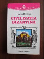 Louis Brehier - Civilizatia bizantina