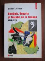 Anticariat: Lucian Leustean - Romania, Ungaria si tratatul de la Trianon 1920-1923