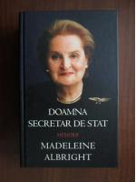 Anticariat: Madeleine Albright, Bill Woodward - Doamna Secretar de Stat. Memorii