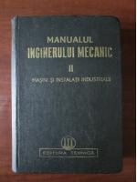 Manualul inginerului mecanic (volumul 2) Masini si instalatii industriale