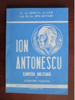 Anticariat: Mircea Agapie, Jipa Rotaru - Ion Antonescu. Cariera militara (scrisori inedite)