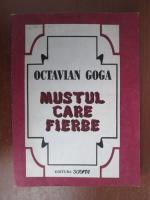 Anticariat: Octavian Goga - Mustul care fierbe