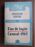 Anticariat: Onisifor Ghibu - Ziar de lagar. Caracal 1945