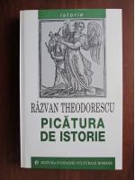Anticariat: Razvan Theodorescu - Picatura de istorie