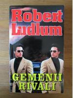 Anticariat: Robert Ludlum - Gemenii rivali