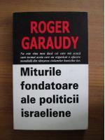 Anticariat: Roger Garaudy - Miturile fondatoare ale politicii israeliene