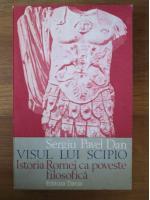 Anticariat: Sergiu Pavel Dan - Visul lui Scipio. Istoria Romei ca poveste filosofica