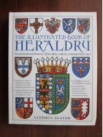 Stephen Slater - The Illustrated Book of Heraldry