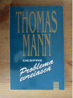 Thomas Mann - Despre problema evreiasca