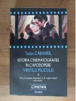 Anticariat: Tudor Caranfil - Istoria cinematografiei in capodopere. Varstele peliculei (volumul 4)