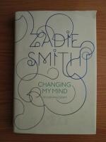 Zadie Smith - Changing my mind. Occasional essays